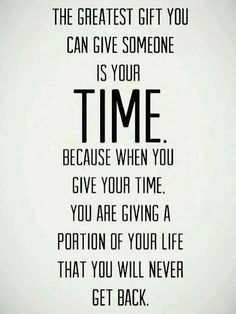 The greatest gift you can give someone is your time because when you give your time, you are giving a portion of your life that you will never get back. #tailoredforeducation