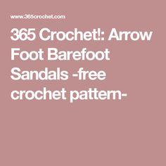 365 Crochet!: Arrow Foot Barefoot Sandals -free crochet pattern-