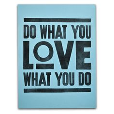 Do What You LOVE What You Do | Vive  Great words to live by. Follow your dreams! #makelifeepic
