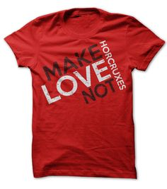View images & photos of Make Love Not Horcruxes t-shirts & hoodies