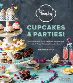 Trophy Cupcakes and Parties!: Deliciously Fun Party Ideas and Recipes from Seattles Prize-Winning Cupcake Bakery: Jennifer Shea, Rina Jordan: 9781570618642: Amazon.com: Books