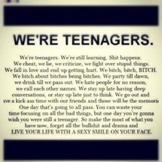 teenage quote. (: ready bitches were gonna live like there's no tmrw. We get in trouble...oh fuck it as long as you had fun. These are supposed to be the best years of our lives. Make em count.