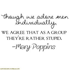 And suddenly Mary Poppins is my hero :)