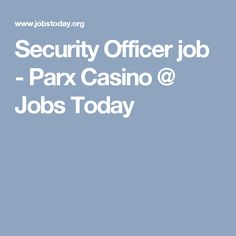 Security Officer job - Parx Casino @ Jobs Today