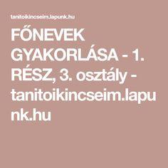 FŐNEVEK GYAKORLÁSA - 1. RÉSZ, 3. osztály - tanitoikincseim.lapunk.hu Calm, Teaching, School, Erika, Bulgur, Schools, Learning, Education, Tutorials