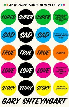 Super Sad True Love Story: A Novel by Gary Shteyngart. 334 pages, Kindle and paperback options.