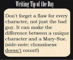 Writing Tip of the Day. Character flaws are definitely needed.