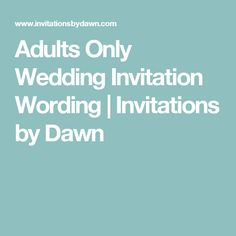 adults only wedding - when children are not invited | words, my, Wedding invitations
