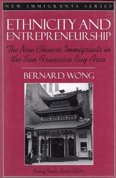 ETHNICITY AND ENTREPRENEURSHIP Chinese Immigrants in SF Bay (1998) Wong NEW 1ed
