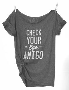 Check Your Ego, Amigo -Choose Your Size, Style & Color (Put size in message to… Hipster Shirts, Cool Tees, Funny Shirts, Cool T Shirts, Shirts For Teens, Teen Shirts, Off Shoulder Shirt, Shirts With Sayings, Teen Fashion