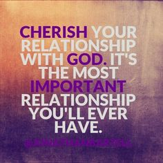 God is the most important thing in my life!
