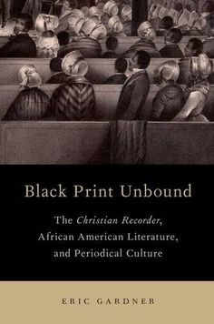 Black Print Unbound: The Christian Recorder, African American Literature, and Periodical Culture - Black Print Unbound explores the development of the Christian Recorder during and just after the American Civil War. As a study of the official African Methodist Episcopal Church newspaper (a periodical of national reach and scope among free African Americans), Black Print Unbound is thus at once a massive recovery effort of a publication by African Americans for African Americans,