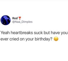 I have cried on my birthday it is kind of sad that every time you age you are near death. Twitter Quotes, Tweet Quotes, Mood Quotes, Life Quotes, Hurt Quotes, Real Talk Quotes, Heartbroken Quotes, My Guy, Motivation