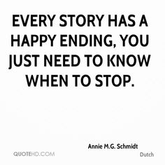 Every story has a happy ending, you just need to know when to stop.