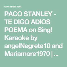 PACO STANLEY - TE DIGO ADIOS POEMA on Sing! Karaoke by angelNegrete10 and Mariamore1970 | Smule