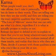 Karma.  This definition is the best I've seen .  I am confused by people actively wishing evil on others, and calling it God's Will via Karma.  I believe that doing so is a misuse of karmic energy.