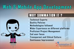 Whether it is a Web App or Mobile App Development, The team of Summation IT is ready to deliver it. We have delivered the successful projects to our Global clientele on various technologies. They know our skill set and the way we work to meet their needs. Please go through below to understand Why Summation IT?  http://www.summationit.com/why-summationit