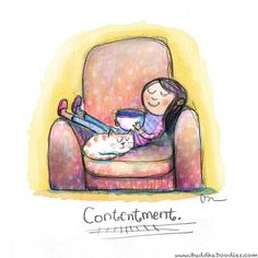 Contentment is a comfortable chair, a cup of tea, and your cat