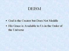 deism: an eighteenth-century religious philosophy based on reason and natural law