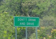 Dont't (double T) Drink and Drive.  We all know that it is bad to drink and drive.  Also bad...drinking and making signs.
