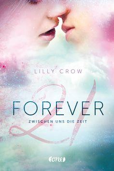 Lilly Crow - Forever 21. Zwischen uns die Zeit
