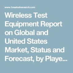 Wireless Test Equipment Report on Global and United States Market, Status and Forecast, by Players, Types and Applications