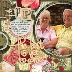 Yes, we've been married over 50 years now!  And I wouldn't change it!!   I used Craft-tastrophic Templates Circles Fun: http://store.gingerscraps.net/Craft-Templates-Circles-Fun.html and a kit from ViolaMoni called Good things are coming found here: http://store.gingerscraps.net/Good-things-are-coming.html