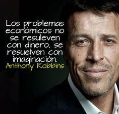 ... Los problemas de dinero no ser resuelven con dinero, se resuelven con imaginación. Anthony Robbins.