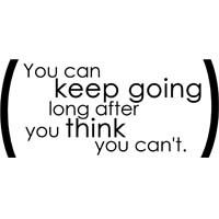 You can keep going long after you think you can't.
