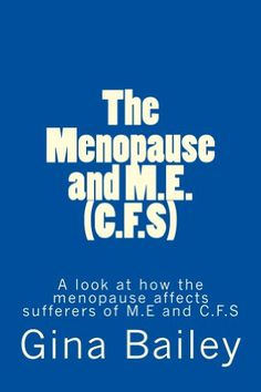 The Menopause and M.E. (C.F.S.) by Gina Bailey https://www.amazon.ca/dp/B00BBL8T7S/ref=cm_sw_r_pi_dp_x_exwFzbXZY60QF