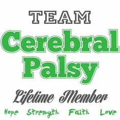 Team Cerebral Palsy - Lifetime Member Cerebral Palsy Quotes, Mild Cerebral Palsy, Cerebral Palsy Awareness, Faith In Love, My Love, Childhood Apraxia Of Speech, I Love Someone, Quote Board, Shirts With Sayings