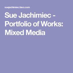 Sue Jachimiec - Portfolio of Works: Mixed Media