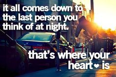 """It all comes down to the last person you think of at night. That's where your heart is"""
