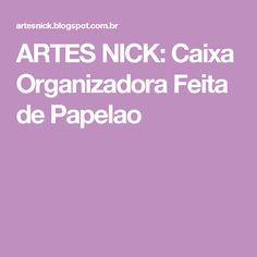 ARTES NICK: Caixa Organizadora Feita de Papelao