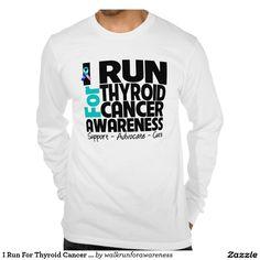I Run For Thyroid Cancer Awareness T Shirt