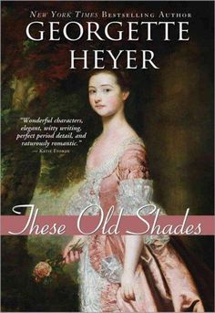 Set in the Georgian period, about 20 years before the Regency, These Old Shades is considered to be the book that launched Heyer's career. It features two of Heyer's most memorable characters: Justin