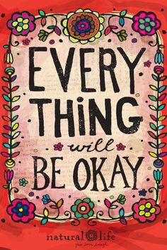 Everything will be okay! Words, inspiration, true, this should be my mantra during the holidays lol!