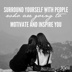 Surround yourself with people who are going to motivate and inspire you. [Daystar.com]