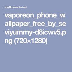 vaporeon_phone_wallpaper_free_by_seviyummy-d8icwv5.png (720×1280)