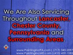 We Are Also Servicing Throughout Lancaster, Chester County, Pennsylvania and Surrounding Areas. CALL Us @: Pennsylvania - (717) 340-2097 Maryland - (410) 459-1085 www.paintingincmd.com
