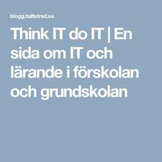 Think IT do IT | En sida om IT och lärande i förskolan och grundskolan