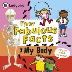 My Body: Ladybird First Fabulous Facts, http://www.e-librarieonline.com/my-body-ladybird-first-fabulous-facts/