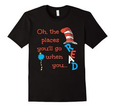 Dr.  Seuss - Oh The Places You'll Go When You READ | Read Across AMERICA DAY 2016 - RAID - Shirt on Amazon