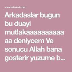 Arkadaslar bugun bu duayi mutlakaaaaaaaaaaaa deniycem Ve sonucu Allah bana gosterir yuzume bakarsa mutlu haberide yazicam:))) insallah duam kabul olur Allah, Healing, Sultan, Istanbul, God, Recovery