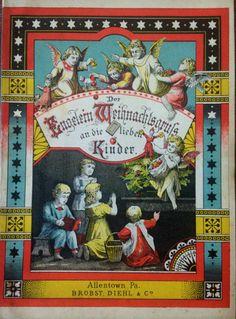 Children and angels celebrate Christmas  on the cover of Der Engelein Weihnachtsgruss an die Lieben Kinder,  Brobst, Diehl & Co., Allentown, Pennsylvania, ca.1884.