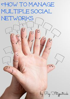 How to manage multiple social networks http://pegfitzpatrick.com/2013/11/08/how-to-manage-multiple-social-networks/