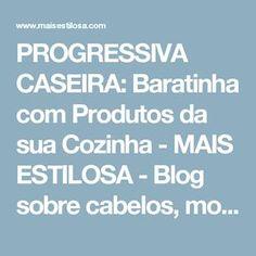PROGRESSIVA CASEIRA: Baratinha com Produtos da sua Cozinha - MAIS ESTILOSA - Blog sobre cabelos, moda e beleza.