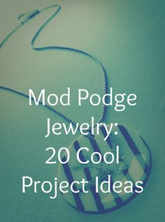 Mod Podge jewelry: 20 project ideas to DIY. - Mod Podge Rocks | Mod Podge Rocks