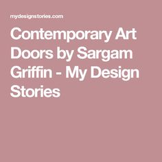 Contemporary Art Doors by Sargam Griffin - My Design Stories