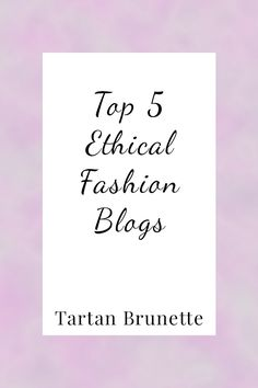 Ethical Fashion Blogger Tartan Brunette shares her favourite ethical fashion blogs which you need to add to your blog reading list today